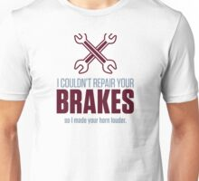 I could not repair your brakes! Unisex T-Shirt