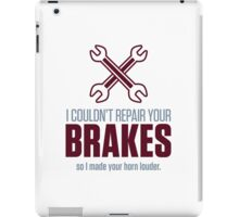 I could not repair your brakes! iPad Case/Skin