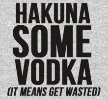 Hakuna Some Vodka by Al Craker