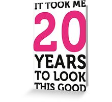 It took 20 years to look so good! Greeting Card