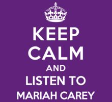 Keep Calm and listen to Mariah Carey by artyisgod