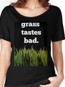 grass tastes bad Women's Relaxed Fit T-Shirt