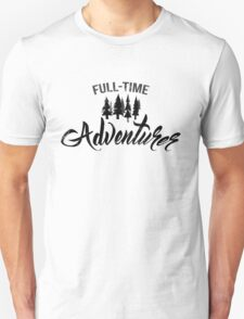 Full-time adventurer Unisex T-Shirt