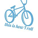 This Is How I Roll by KimberlyMarie