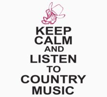 Keep Calm and Listen to Country Music by bestbrothers