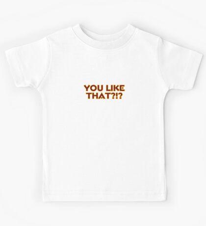 You Like That?!? Kids Tee