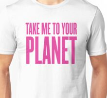 Take Me To Your Planet Unisex T-Shirt