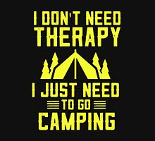 I Don't Need Therapy I Just Need To Go Camping Unisex T-Shirt