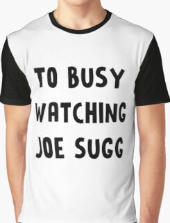 TOO BUSY JOE SUGG Graphic T-Shirt