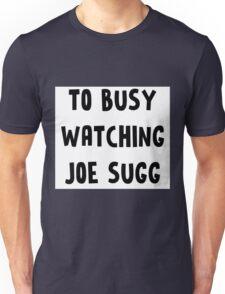 TOO BUSY JOE SUGG Unisex T-Shirt