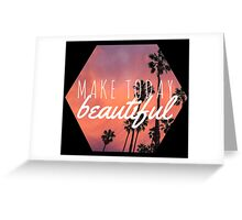 Make today beautiful sunset palm tree surf quote princess print Greeting Card