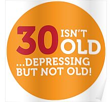 30 is not old. Depressing, but not old! Poster