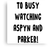 TOO BUSY ASPYN & PARKER Canvas Print