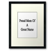 Proud Mom Of A Great Nurse Framed Print