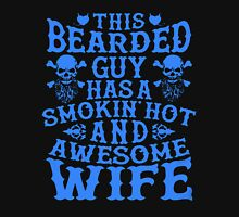This Bearded Guy Has A Smokin Hot Awesome Wife Unisex T-Shirt
