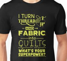 I Turn Thread And Fabric Into Quilts Unisex T-Shirt