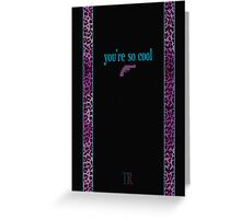 You're So Cool - Black Greeting Card