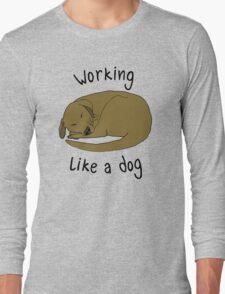 WORKING LIKE A DOG Long Sleeve T-Shirt