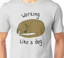 WORKING LIKE A DOG Unisex T-Shirt