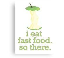 i eat fast food Canvas Print