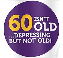 60 is not old. Depressing, but not old! Poster