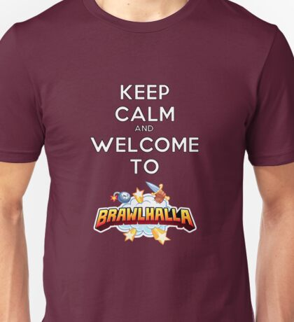 Keep Calm and Welcome to Brawlhalla Unisex T-Shirt