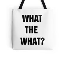 What the what? Tote Bag