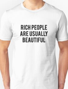 RICH PEOPLE ARE USUALLY BEAUTIFUL T-Shirt