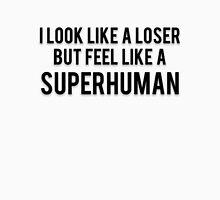 I LOOK LIKE A LOSER BUT FEEL LIKE A SUPERHUMAN Unisex T-Shirt