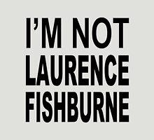 I'M NOT LAURENCE FISHBURN Unisex T-Shirt