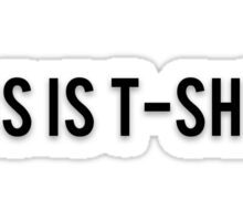 THIS IS T-SHIRT Sticker