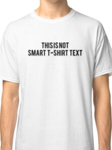 THIS IS NOT SMART T-SHIRT TEXT Classic T-Shirt