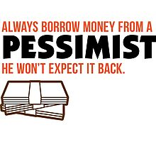 One should borrow money from pessimists! Photographic Print