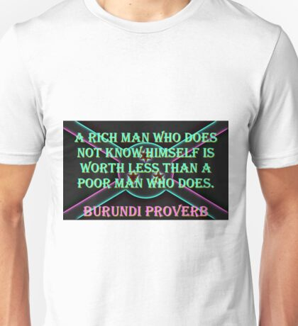 A Rich Man Who Does Not Know - Burundi Proverb Unisex T-Shirt