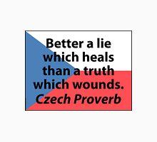 Better A Lie Which Heals - Czech Proverb Unisex T-Shirt