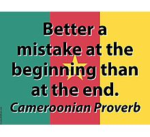 Better A Mistake At The Beginning - Cameroonian Proverb Photographic Print