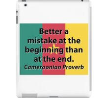 Better A Mistake At The Beginning - Cameroonian Proverb iPad Case/Skin
