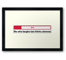 He who laughs last, thinks slowest! Framed Print