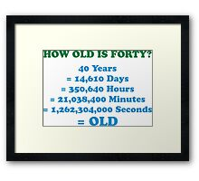 How old is 40 really? Framed Print