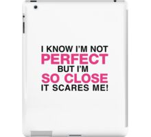 I am not perfect. But I m close! iPad Case/Skin