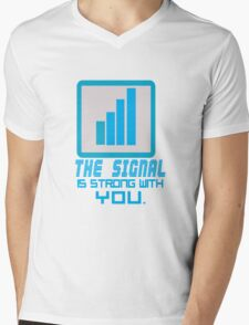 The Signal is strong with you. Mens V-Neck T-Shirt