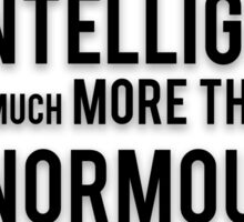 MY INTELLIGENCE IS MUCH MORE THAN ENORMOUS Sticker