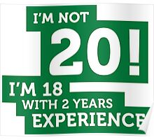 20 years? I am 18 with 2 years of experience! Poster