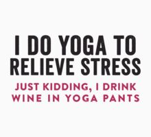 I Do Yoga To Relieve Stress by designsbybri