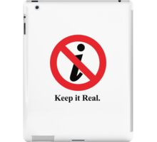 Keep it Real. iPad Case/Skin