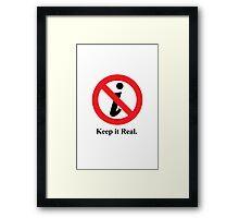 Keep it Real. Framed Print