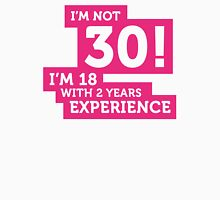 30 years? I m 18 with 12 years experience! Unisex T-Shirt