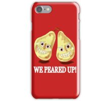 WE PEARED UP  iPhone Case/Skin