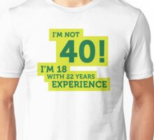 40 years? I m 18 with 22 years experience! Unisex T-Shirt