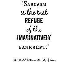Sarcasm Quote - City of Bones Photographic Print